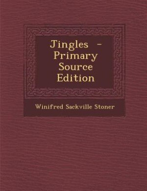 Jingles  - Primary Source Edition by Winifred Sackville Stoner