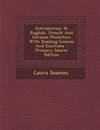 Introduction To English, French And German Phonetics: With Reading Lessons And Exercises - Primary…