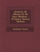 Histoire De Meaux Et Du Pays Meldois - Primary Source Edition