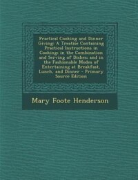 Practical Cooking and Dinner Giving: A Treatise Containing Practical Instructions in Cooking; in…