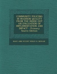 COMMUNITY POLICING IN MADISON QUALITY FROM THE INSIDE OUT AN EVALUATION OF  IMPLEMENTATION AND…