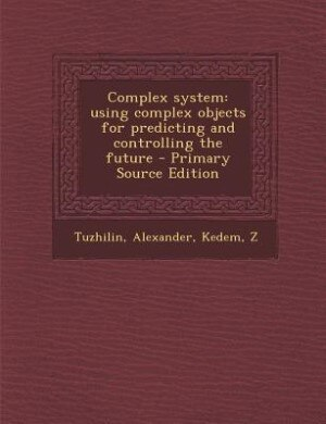 Complex system: using complex objects for predicting and controlling the future by Alexander Tuzhilin