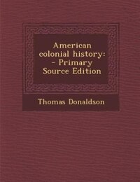 American colonial history: - Primary Source Edition