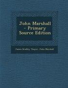 John Marshall  - Primary Source Edition