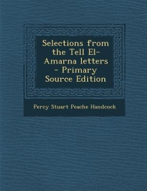 Selections from the Tell El-Amarna letters by Percy Stuart Peache Handcock