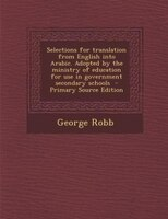 Selections for translation from English into Arabic. Adopted by the ministry of education for use…