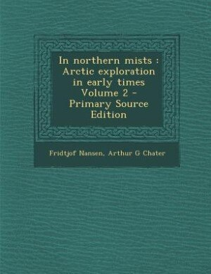 In northern mists: Arctic exploration in early times Volume 2 - Primary Source Edition by Fridtjof Nansen