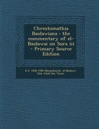 Chrestomathia Baidawiana: the commentary of el-Baidawai on Sura iii  - Primary Source Edition