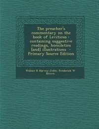 The preacher's commentary on the book of Leviticus: containing suggestive readings, homiletics [and…
