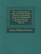 The world's painters since Leonardo; being a history of painting from the Renaissance to the…