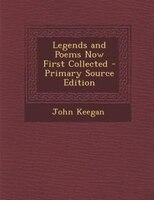 Legends and Poems Now First Collected - Primary Source Edition