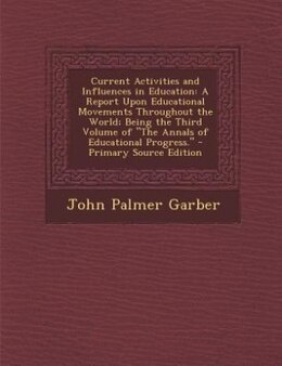 Book Current Activities and Influences in Education: A Report Upon Educational Movements Throughout the… by John Palmer Garber
