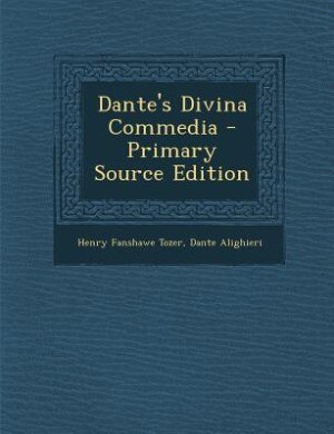 Dante's Divina Commedia - Primary Source Edition by Henry Fanshawe Tozer