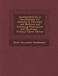 Incompatibilities in Prescriptions: For Students in Pharmacy and Medicine and Practicing…