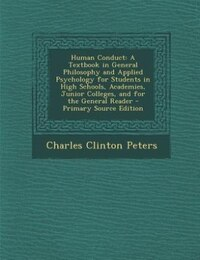 Human Conduct: A Textbook in General Philosophy and Applied Psychology for Students in High Schools…