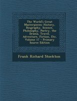 The World's Great Masterpieces: History, Biography, Science, Philosophy, Poetry, the Drama, Travel…