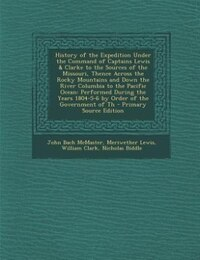 History of the Expedition Under the Command of Captains Lewis & Clarke to the Sources of the…