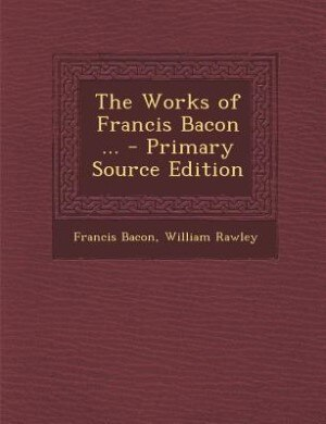 The Works of Francis Bacon ... - Primary Source Edition de Francis Bacon