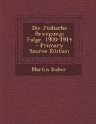 Die Jüdische Bewegung: Folge. 1900-1914 - Primary Source Edition