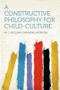 A Constructive Philosophy For Child-culture