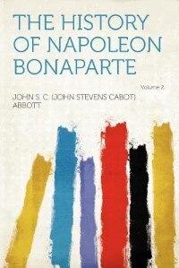 The History Of Napoleon Bonaparte Volume 2