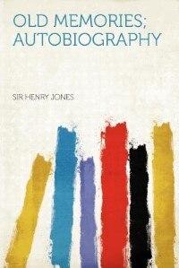 Old Memories; Autobiography by Sir Henry Jones