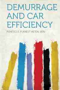 Demurrage And Car Efficiency by Pontious Forrest Alten 1876-