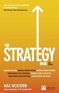 The Strategy Book: How To Think And Act Strategically To Deliver Outstanding Results