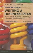 The Ft Essential Guide To Writing A Business Plan: How To Win Backing To Start Up Or Grow Your…