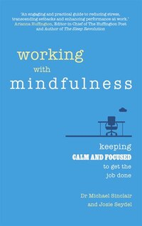 Working With Mindfulness: Keeping Calm And Focused To Get The Job Done
