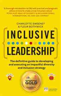 Inclusive Leadership: The Definitive Guide To Developing And Executing An Impactful Diversity And Inclusion Strategy: - L by Charlotte Sweeney