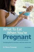 What To Eat When You're Pregnant Including The A-z Of What's Safe And What's Not: The Healthy…