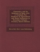 Chemistry and Its Relations to Daily Life: A Textbook for Students of Agriculture and Home…