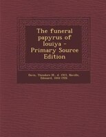 The funeral papyrus of Iouiya - Primary Source Edition