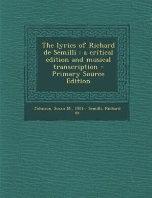 The lyrics of Richard de Semilli: a critical edition and musical transcription - Primary Source Edition by Susan M. Johnson