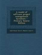 A model of software project management dynamics - Primary Source Edition
