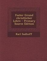Fester Grund christlicher Lehre - Primary Source Edition