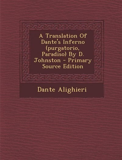 A Translation Of Dante's Inferno (purgatorio, Paradiso) By D. Johnston - Primary Source Edition de Dante Alighieri