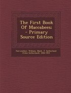 The First Book Of Maccabees; - Primary Source Edition