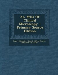 An Atlas Of Clinical Microscopy - Primary Source Edition