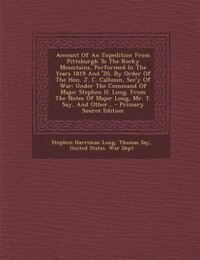 Account Of An Expedition From Pittsburgh To The Rocky Mountains, Performed In The Years 1819 And…