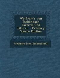 Wolfram's von Eschenbach Parzival und Titurel. - Primary Source Edition