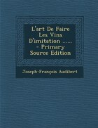 L'art De Faire Les Vins D'imitation ...... - Primary Source Edition