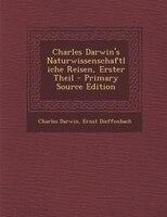 Charles Darwin's Naturwissenschaftliche Reisen, Erster Theil - Primary Source Edition