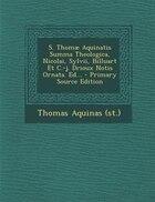 S. Thomæ Aquinatis Summa Theologica, Nicolai, Sylvii, Billuart Et C.-j. Drioux Notis Ornata. Ed...