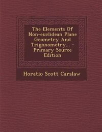 The Elements Of Non-euclidean Plane Geometry And Trigonometry... - Primary Source Edition