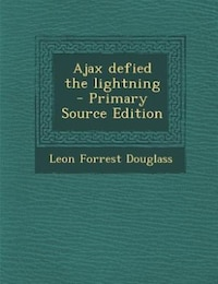 Ajax defied the lightning  - Primary Source Edition