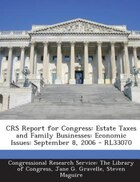 CRS Report for Congress: Estate Taxes and Family Businesses: Economic Issues: September 8, 2006…