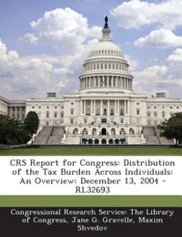 CRS Report for Congress: Distribution of the Tax Burden Across Individuals: An Overview: December…