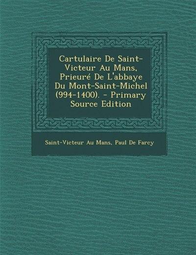 Cartulaire De Saint-Victeur Au Mans, Prieuré De L'abbaye Du Mont-Saint-Michel (994-1400). by Saint-Victeur Au Mans